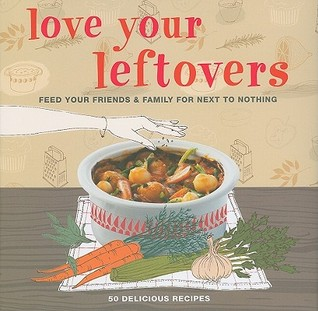 Love Your Leftovers by CICO Books