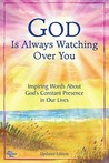 God Is Always Watching Over You: Inspiring Words about God's Constant Presence in Our Lives -Updated Editon-
