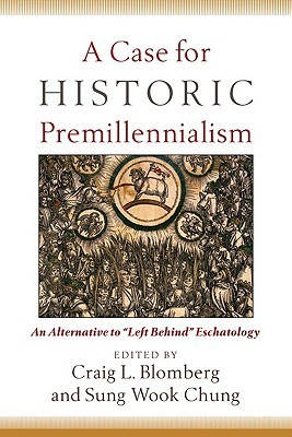 A Case for Historic Premillennialism by Craig L. Blomberg