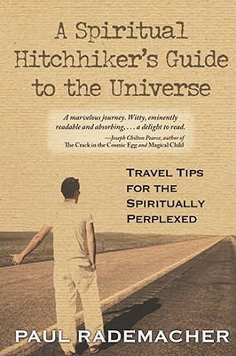 A Spiritual Hitchhiker's Guide to the Universe by Paul Rademacher