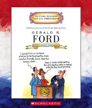 Gerald R. Ford: Thirty-Eighth President 1974-1977 (Getting to Know the U.S. Presidents)