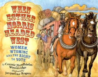 When Esther Morris Headed West by Connie Nordhielm Wooldridge