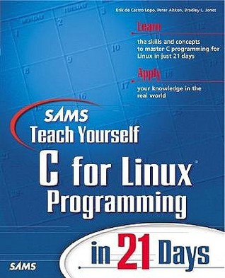 Sams Teach Yourself C for Linux Programming in 21 Days by Erik de Castro Lopo