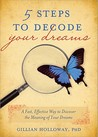 5 Steps to Decode Your Dreams: A Fast, Effective Way to Discover the Meaning of Your Dreams