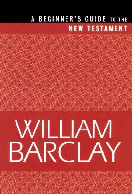 Beginner's Guide to the New Testament by William Barclay