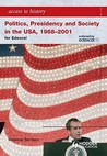 Access to History Politics, Presidency, and Society in the USA 1968-2001