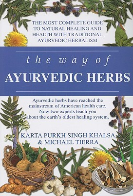 The Way of Ayurvedic Herbs: A Contemporary Introduction and Useful Manual for the World's Oldest Healing System