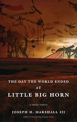 The Day The World Ended At Little Big Horn by Joseph M. Marshall III