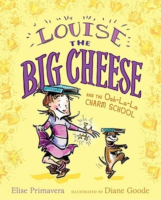 Louise the Big Cheese and the Ooh-la-la Charm School by Elise Primavera