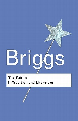 The Fairies in Tradition and Literature by Katharine Mary Briggs