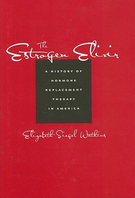The Estrogen Elixir: A History of Hormone Replacement Therapy in America