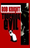 Touching Evil by Rob Knight