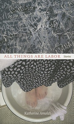 All Things Are Labor: Stories