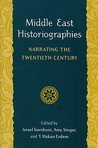 Middle East Historiographies: Narrating the Twentieth Century
