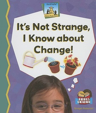 Its Not Strange, I Know about Change!
