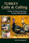 Turkey Calls and Calling: Guide to Improving Your Turkey-Calling Skills