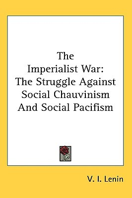The Imperialist War: The Struggle Against Social Chauvinism and Social Pacifism