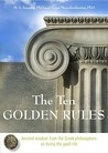 The Ten Golden Rules: Ancient Wisdom from the Greek Philosophers on Living the Good Life