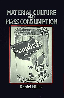 Material Culture and Mass Consumption by Daniel Miller — Reviews ...