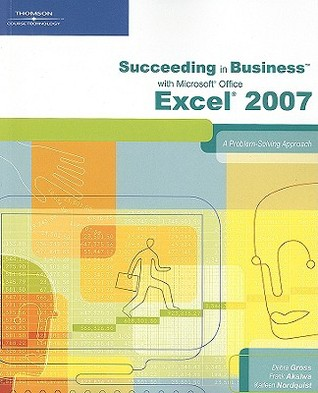 Succeeding in Business with Microsoft Office Excel 2007: A Problem-Solving Approach