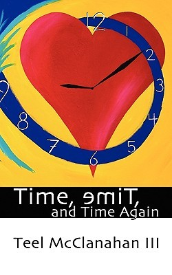 Time, emiT, and Time Again by Teel McClanahan