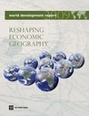 World Development Report: Reshaping Economic Geography