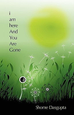 i am here And You Are Gone by Shome Dasgupta