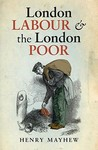 London Labour and the London Poor: A Selected Edition