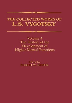 The Collected Works of L.S. Vygotsky, Volume 4: The History of the Development of Higher Mental Functions (Cognition and Language: A Series in Psycholinguistics)