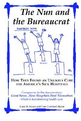 The Nun and the Bureaucrat--- How They Found an Unlikely Cure for America's Sick Hospitals