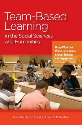 Team-Based Learning in the Social Sciences and Humanities by Michael Sweet