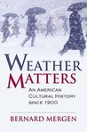 Weather Matters: An American Cultural History Since 1900 (CultureAmerica)