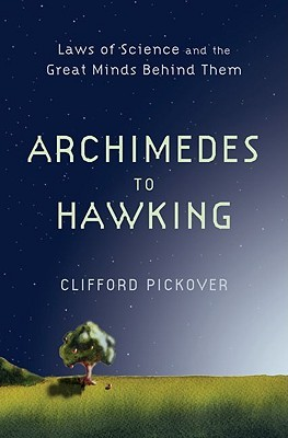 Archimedes to Hawking by Clifford A. Pickover