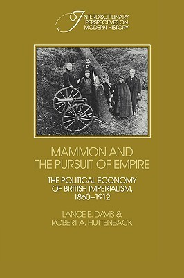 Mammon and the Pursuit of Empire: The Political Economy of British Imperialism, 1860 1912