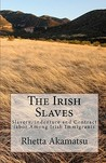 The Irish Slaves: Slavery, Indenture and Contract Labor Among Irish Immigrants