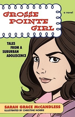 Grosse Pointe Girl: Tales from a Suburban Adolescence