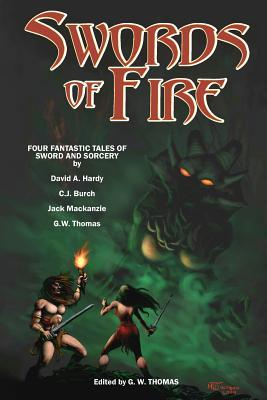 Swords of Fire: An Anthology of Sword & Sorcery