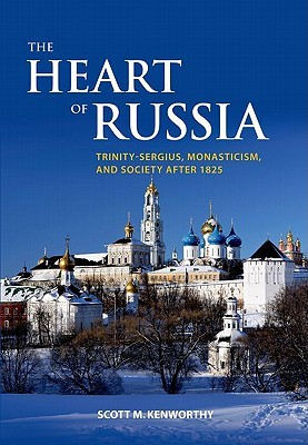 The Heart of Russia: Trinity-Sergius, Monasticism, and Society After 1825