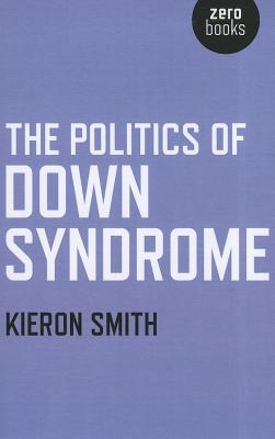 The Politics of Down Syndrome by Kieron Smith