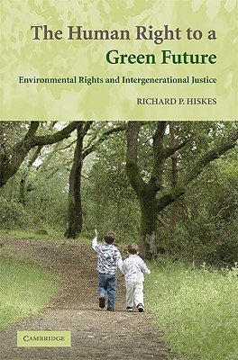 The Human Right to a Green Future: Environmental Rights and Intergenerational Justice