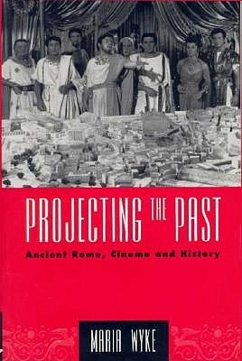 Projecting the Past by Maria Wyke