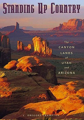 Standing Up Country: The Canyon Lands of Utah and Arizona