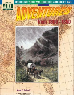 Adventures from 1800-1850 (Choosing Your Way Through America's Past)