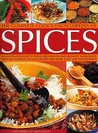 The Complete Cook's Encyclopedia of Spices: An Illustrated Guide to Spices, Spice Blends and Aromatic Ingredients, with 100 Taste-Tingling Recipes and More Than 1200 Photographs