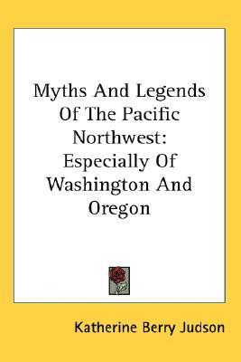 Myths and Legends of the Pacific Northwest: Especially of Washington and Oregon