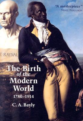 The Birth of the Modern World, 1780-1914 by C.A. Bayly