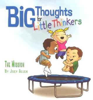 The Mission (Big Thoughts for Little Thinkers)