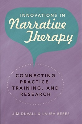 Innovations in Narrative Therapy: Connecting Practice, Training, and Research