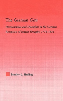 The German Gita: Hermeneutics and Discipline in the German Reception of Indian Thought, 1778-1831