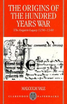 The Origins of the Hundred Years War by Malcolm Vale
